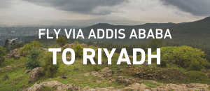 Fly to Riyadh via Addis Ababa