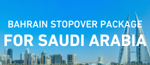 Bahrain Stopover Package for Saudi Arabia