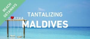 Tantalizing Maldives